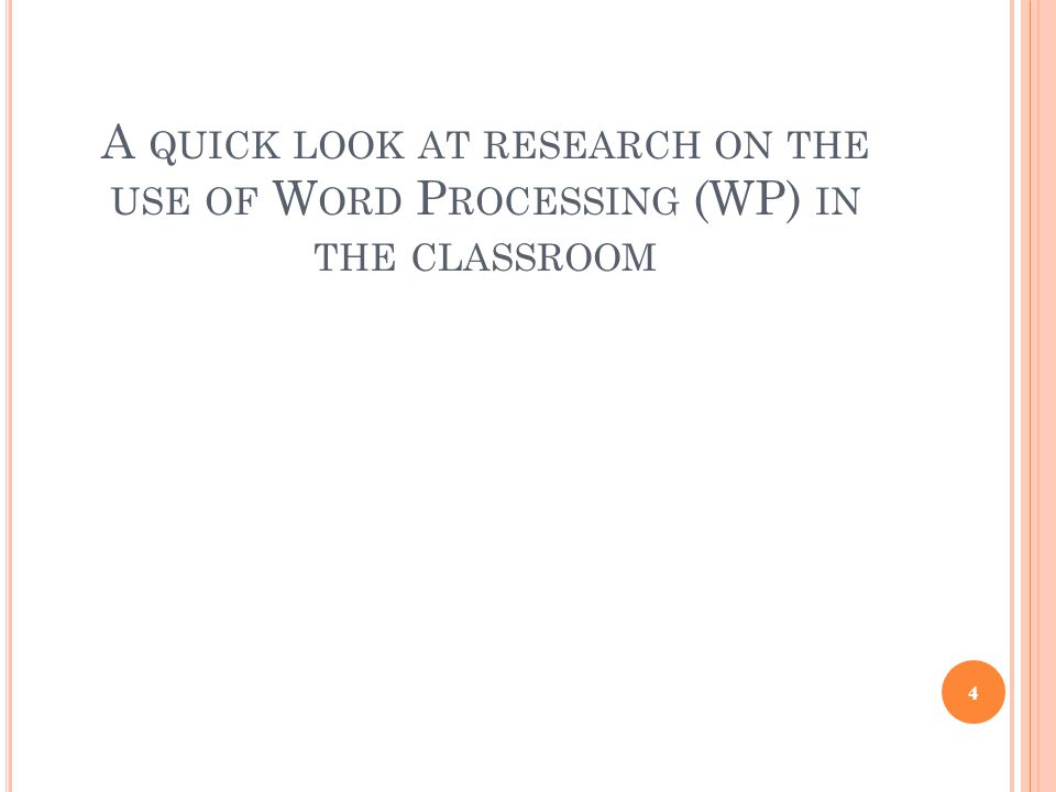 A QUICK LOOK AT RESEARCH ON THE USE OF W ORD P ROCESSING (WP) IN THE CLASSROOM 4