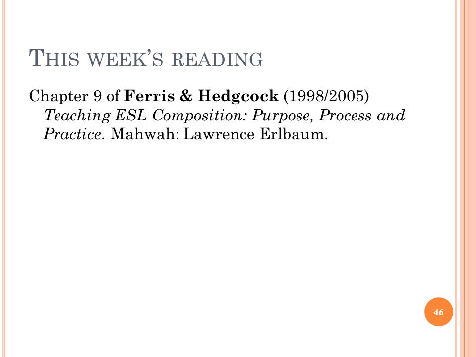 T HIS WEEK ' S READING Chapter 9 of Ferris & Hedgcock (1998/2005) Teaching ESL Composition: Purpose, Process and Practice.