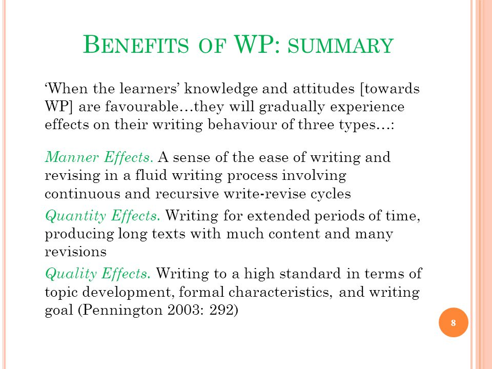B ENEFITS OF WP: SUMMARY 'When the learners' knowledge and attitudes [towards WP] are favourable…they will gradually experience effects on their writing behaviour of three types…: Manner Effects.