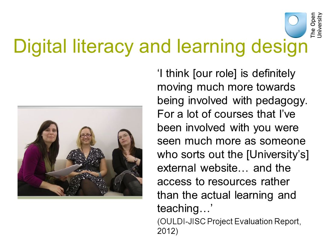 Digital literacy and learning design 'I think [our role] is definitely moving much more towards being involved with pedagogy.