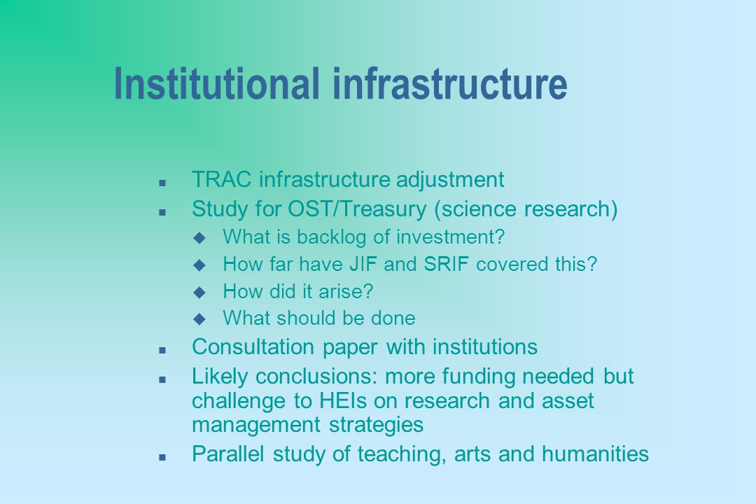Institutional infrastructure n TRAC infrastructure adjustment n Study for OST/Treasury (science research) u What is backlog of investment.