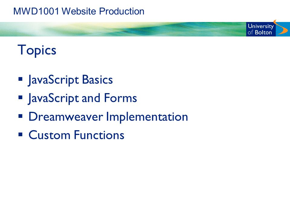 MWD1001 Website Production Topics  JavaScript Basics  JavaScript and Forms  Dreamweaver Implementation  Custom Functions