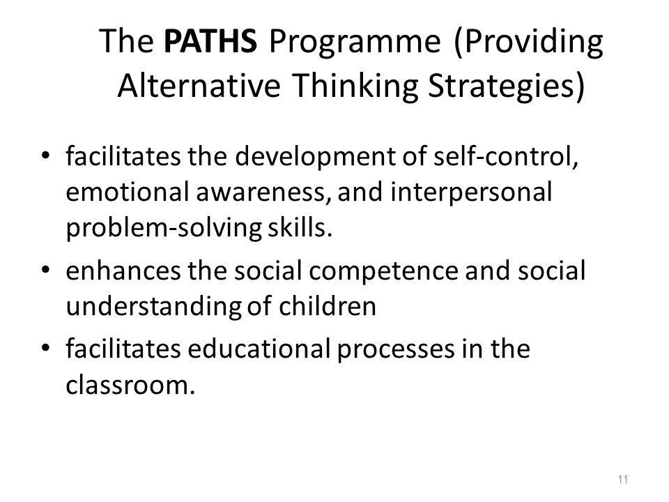 The PATHS Programme (Providing Alternative Thinking Strategies) facilitates the development of self-control, emotional awareness, and interpersonal problem-solving skills.