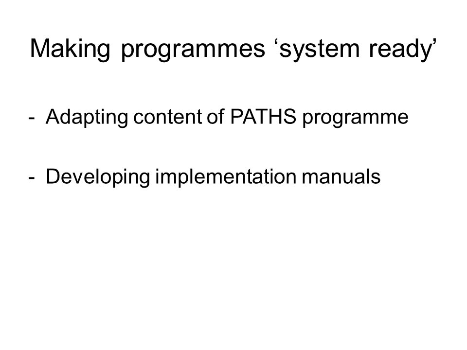 Making programmes 'system ready' - Adapting content of PATHS programme - Developing implementation manuals
