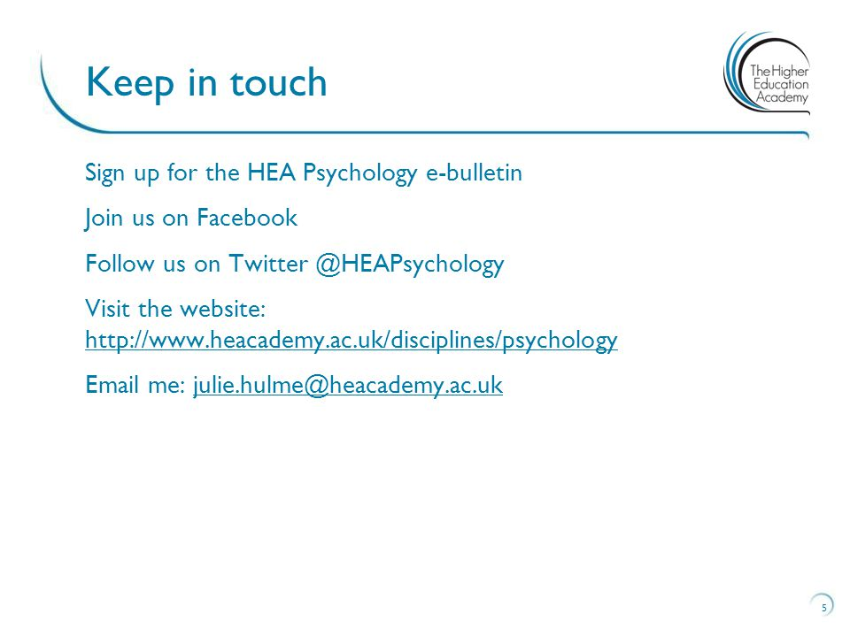 Sign up for the HEA Psychology e-bulletin Join us on Facebook Follow us on Visit the website:      me: 5 Keep in touch