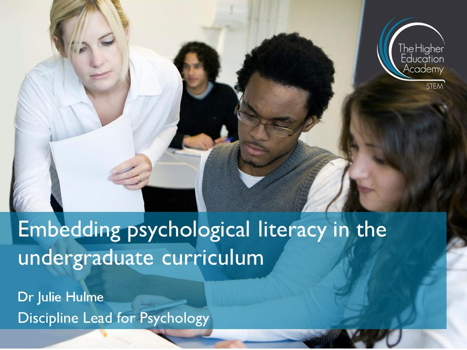 Dr Julie Hulme Discipline Lead for Psychology Embedding psychological literacy in the undergraduate curriculum