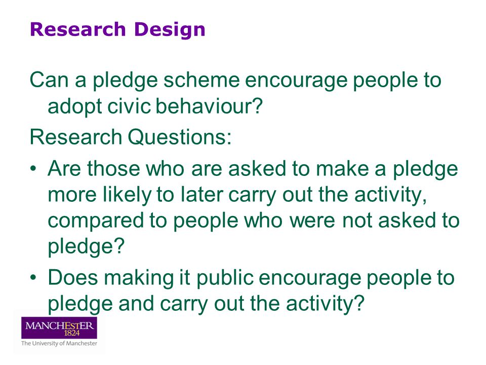 Research Design Can a pledge scheme encourage people to adopt civic behaviour.