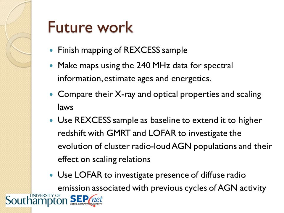 Future work Finish mapping of REXCESS sample Make maps using the 240 MHz data for spectral information, estimate ages and energetics.