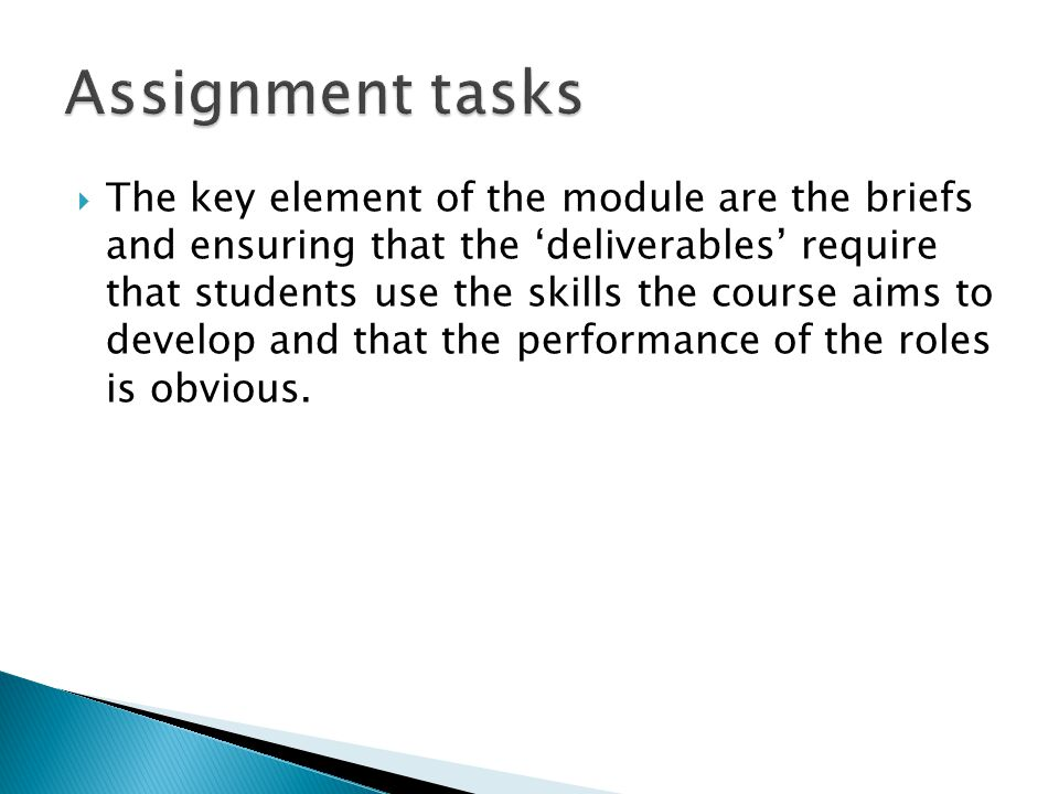  The key element of the module are the briefs and ensuring that the 'deliverables' require that students use the skills the course aims to develop and that the performance of the roles is obvious.