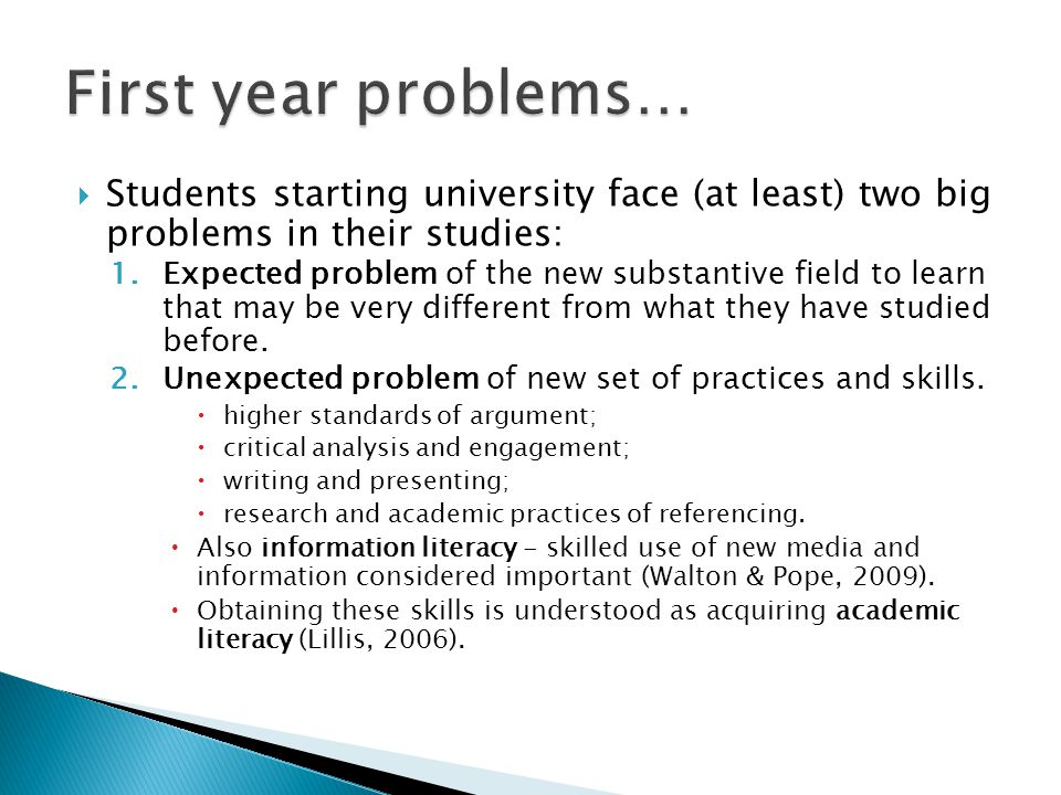  Students starting university face (at least) two big problems in their studies: 1.Expected problem of the new substantive field to learn that may be very different from what they have studied before.