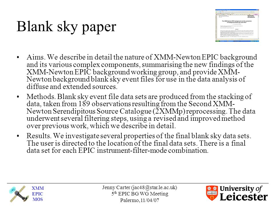 XMM EPIC MOS Jenny Carter (jac48@star.le.ac.uk) 5 th EPIC BG WG Meeting Palermo,11/04/07 Blank sky paper Aims.