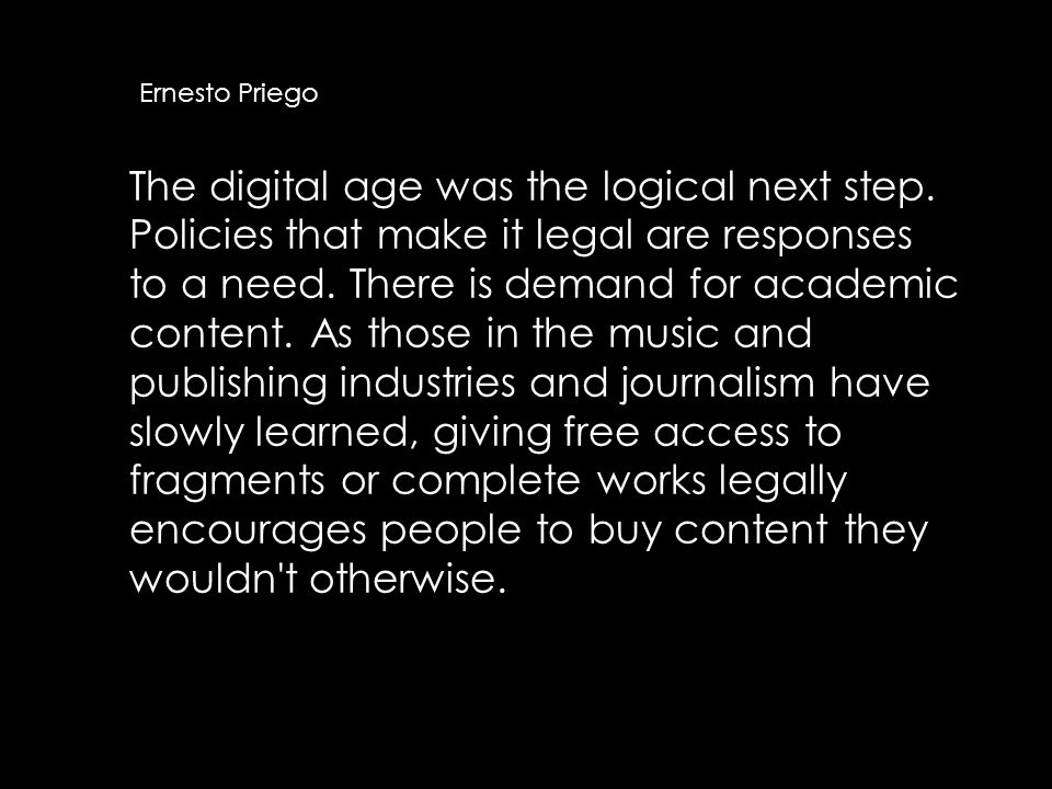 The digital age was the logical next step. Policies that make it legal are responses to a need.