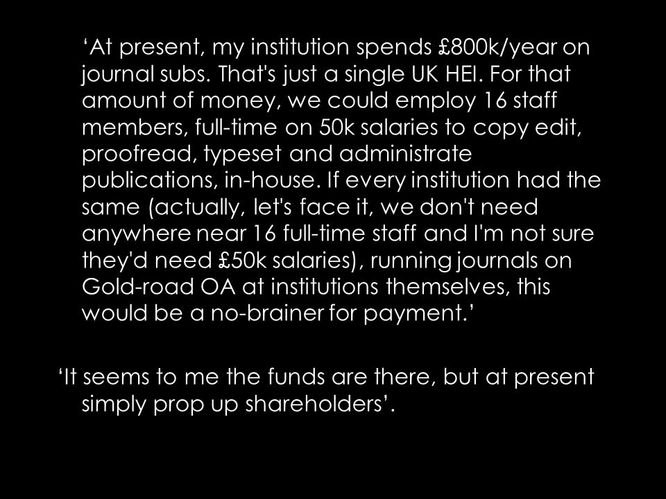 'At present, my institution spends £800k/year on journal subs.