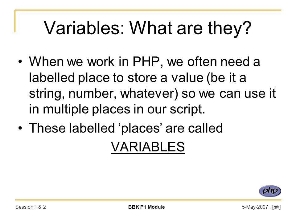 Session 1 & 2BBK P1 Module5-May-2007 : [‹#›] Variables: What are they.