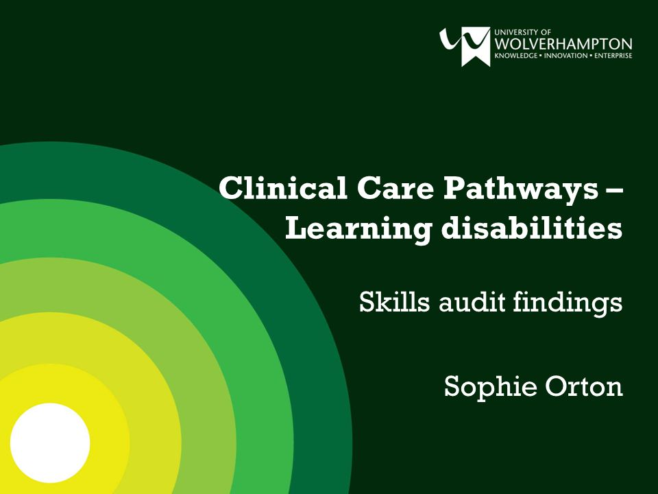 Clinical Care Pathways – Learning disabilities Skills audit findings Sophie Orton