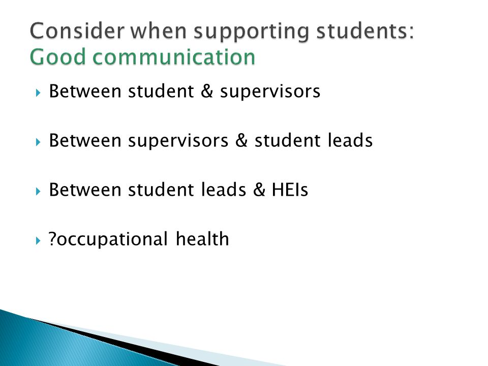  Between student & supervisors  Between supervisors & student leads  Between student leads & HEIs  occupational health