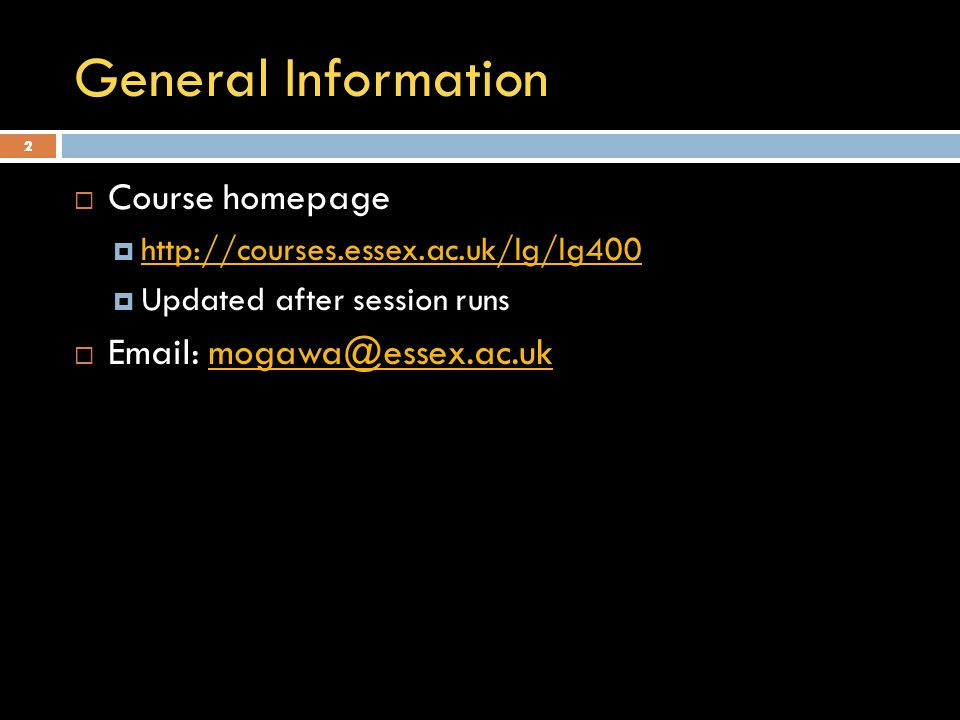 2 General Information  Course homepage  http://courses.essex.ac.uk/lg/lg400 http://courses.essex.ac.uk/lg/lg400  Updated after session runs  Email: mogawa@essex.ac.ukmogawa@essex.ac.uk 2