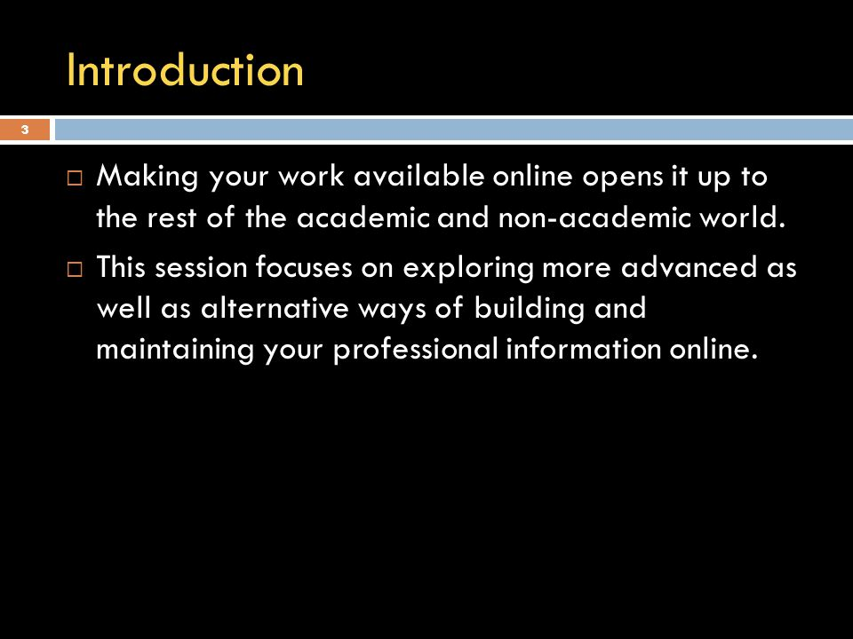 33 Introduction  Making your work available online opens it up to the rest of the academic and non-academic world.