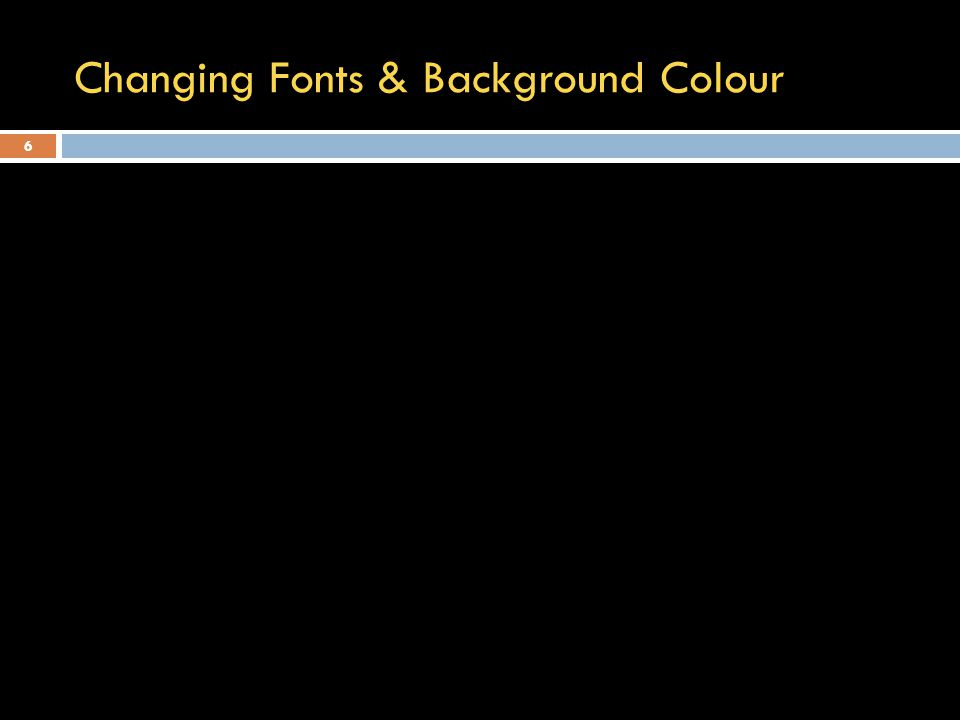 Changing Fonts & Background Colour 6