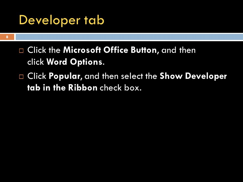 Developer tab  Click the Microsoft Office Button, and then click Word Options.