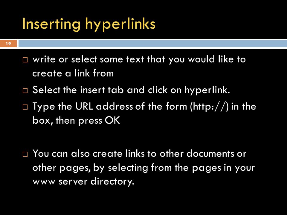 Inserting hyperlinks  write or select some text that you would like to create a link from  Select the insert tab and click on hyperlink.