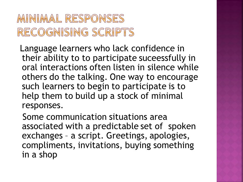 Language learners who lack confidence in their ability to to participate suceessfully in oral interactions often listen in silence while others do the talking.