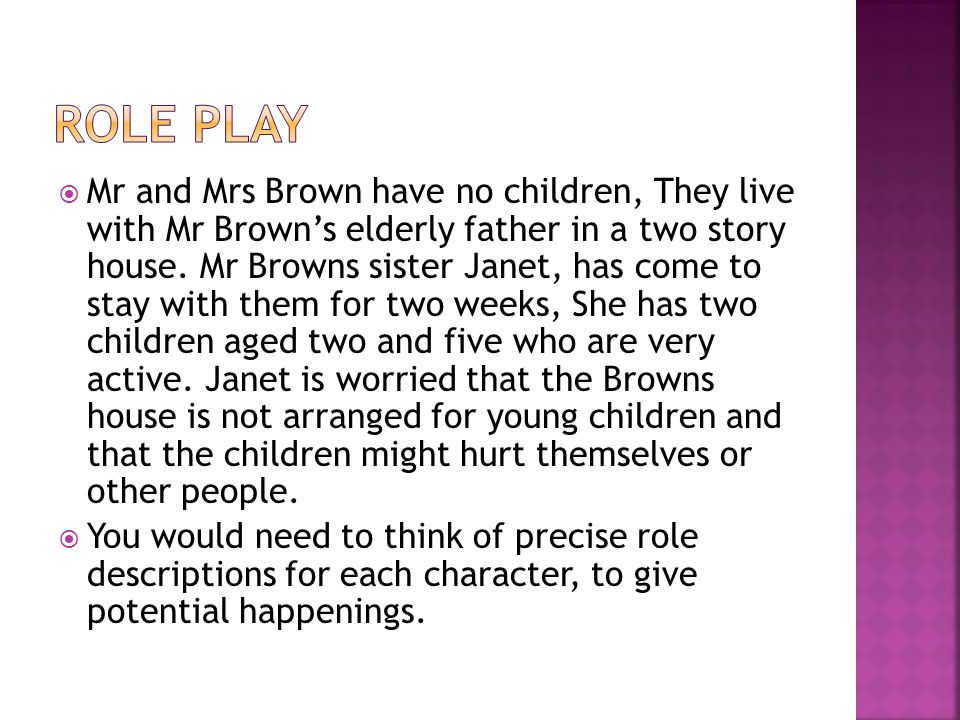  Mr and Mrs Brown have no children, They live with Mr Brown's elderly father in a two story house.