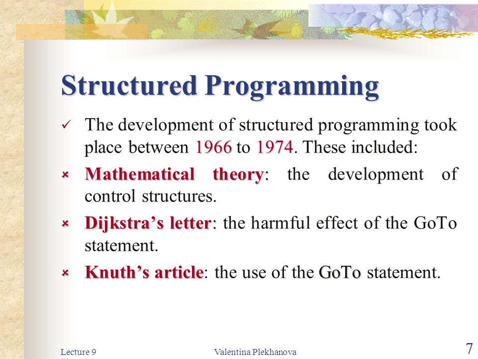 Lecture 9Valentina Plekhanova 7 Structured Programming 19661974 The development of structured programming took place between 1966 to 1974.