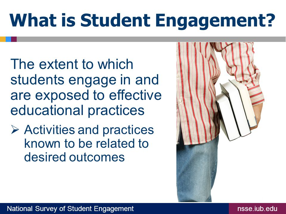 nsse.iub.eduNational Survey of Student Engagement What is Student Engagement.