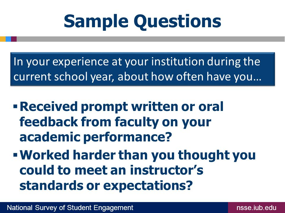 nsse.iub.eduNational Survey of Student Engagement Sample Questions  Received prompt written or oral feedback from faculty on your academic performance.