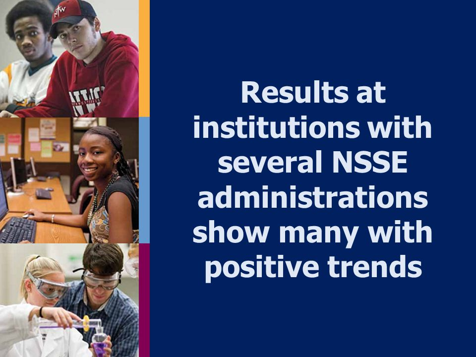 Results at institutions with several NSSE administrations show many with positive trends