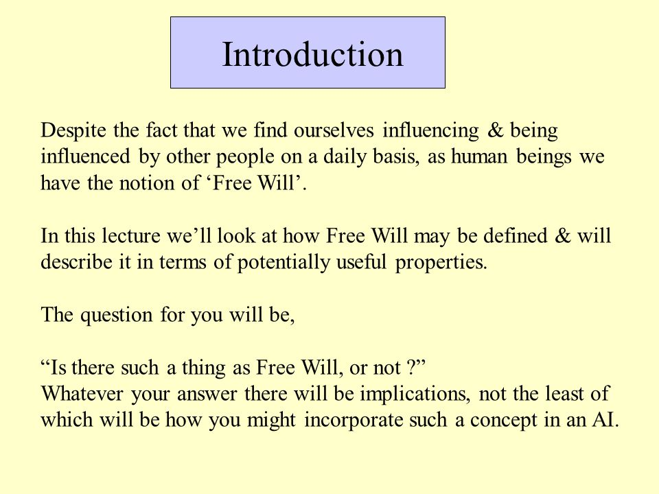 Introduction Despite the fact that we find ourselves influencing & being influenced by other people on a daily basis, as human beings we have the notion of 'Free Will'.