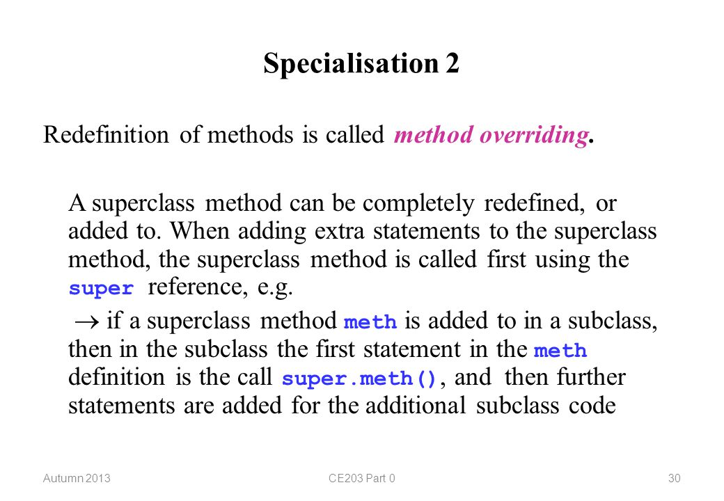 Specialisation 2 Redefinition of methods is called method overriding.