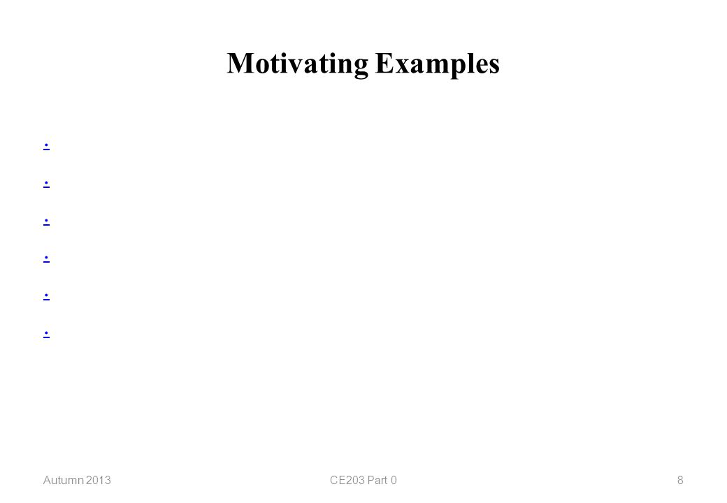 Motivating Examples............ Autumn 2013CE203 Part 08