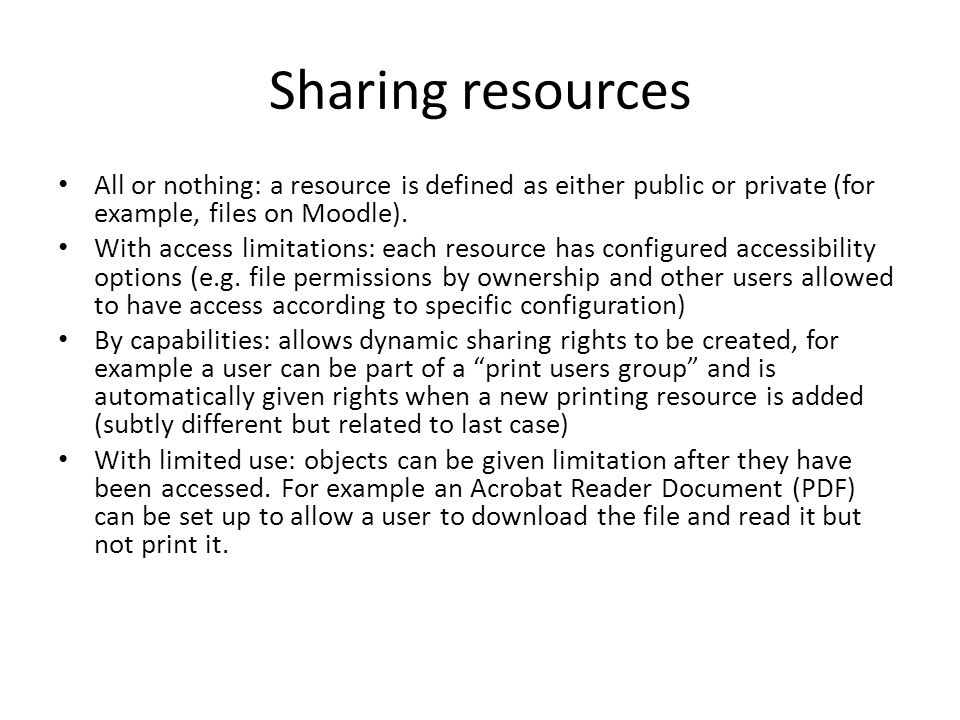 Sharing resources All or nothing: a resource is defined as either public or private (for example, files on Moodle).