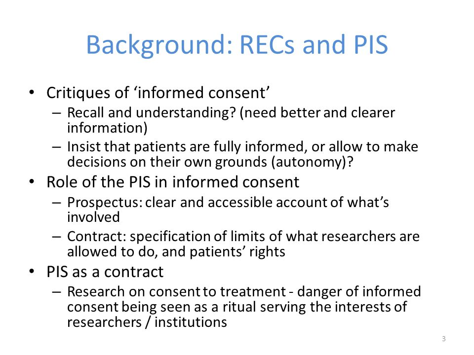 Background: RECs and PIS Critiques of 'informed consent' – Recall and understanding.