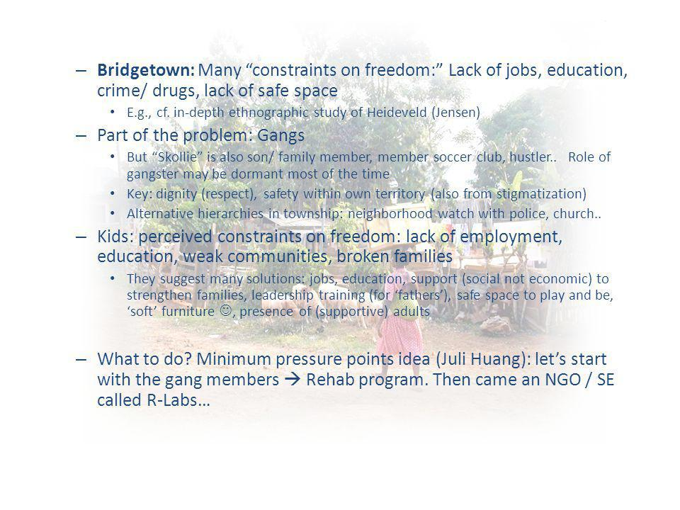 – Bridgetown: Many constraints on freedom: Lack of jobs, education, crime/ drugs, lack of safe space E.g., cf.