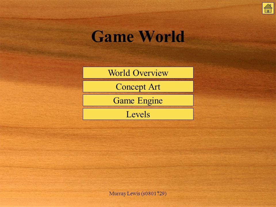 Murray Lewis (s0801729) Game World World Overview Concept Art Game Engine Levels