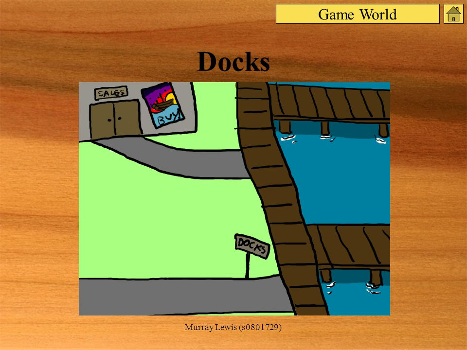 Murray Lewis (s0801729) Docks Game World