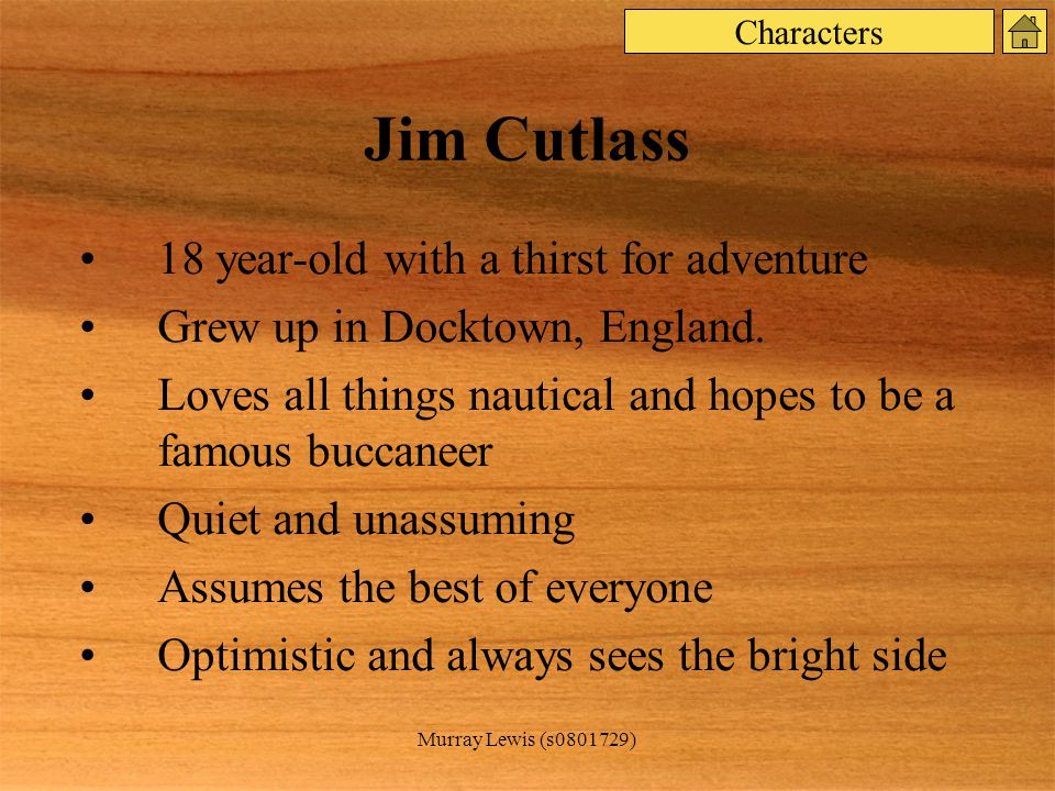 Murray Lewis (s0801729) Jim Cutlass 18 year-old with a thirst for adventure Grew up in Docktown, England.