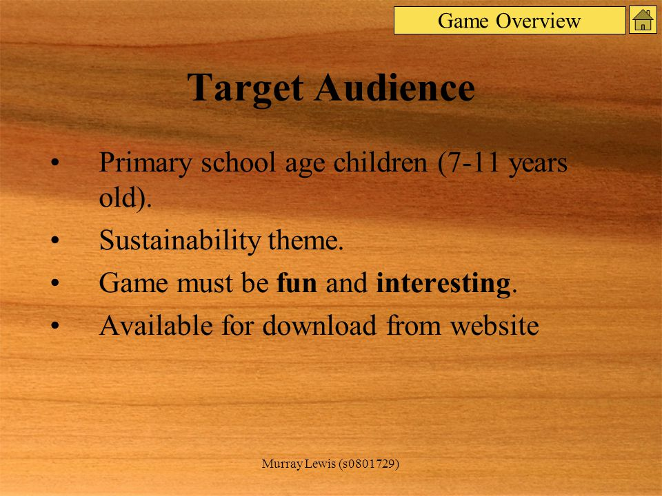 Murray Lewis (s0801729) Target Audience Primary school age children (7-11 years old).
