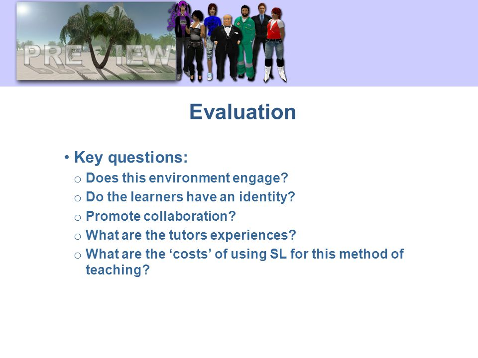 Evaluation Key questions: o Does this environment engage.