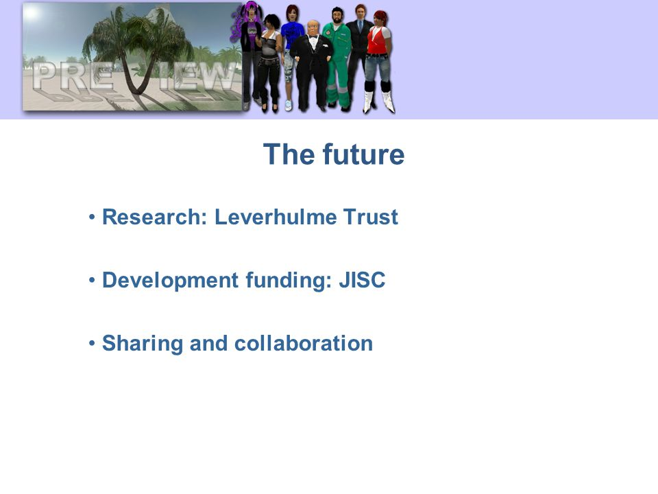 The future Research: Leverhulme Trust Development funding: JISC Sharing and collaboration