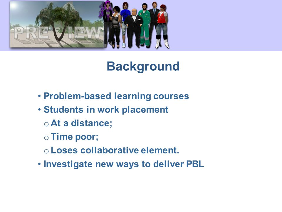 Background Problem-based learning courses Students in work placement o At a distance; o Time poor; o Loses collaborative element.