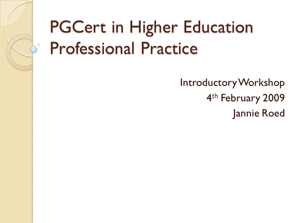 PGCert in Higher Education Professional Practice Introductory Workshop 4 th February 2009 Jannie Roed