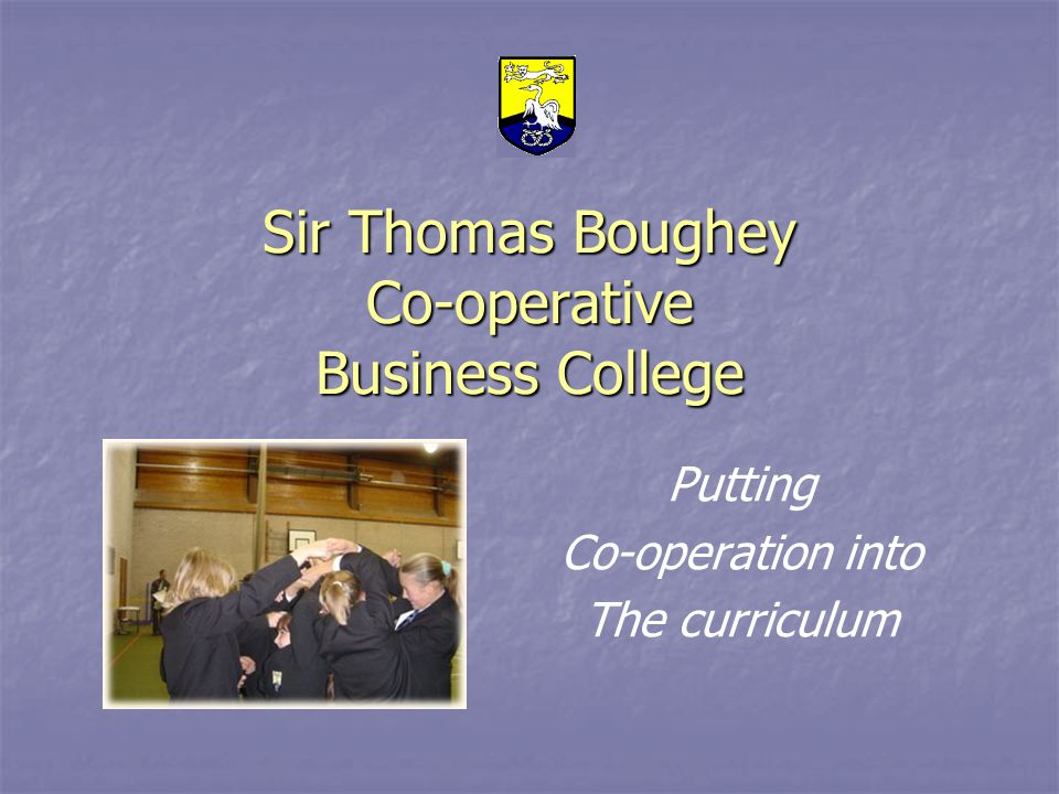 Sir Thomas Boughey Co-operative Business College Putting Co-operation into The curriculum