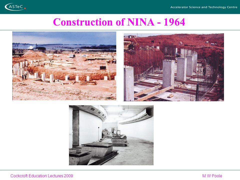 Cockcroft Education Lectures 2009M W Poole Construction of NINA - 1964