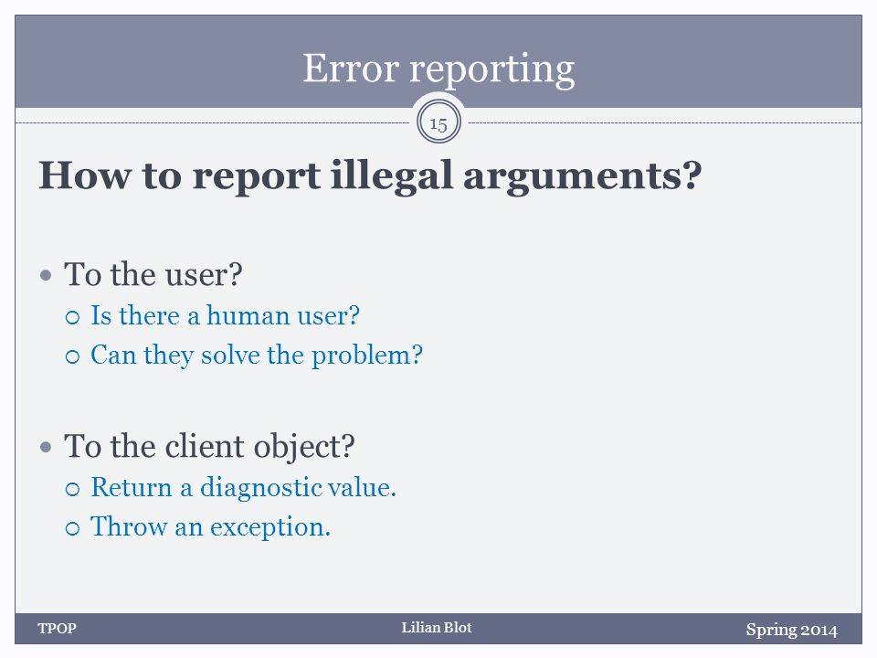 Lilian Blot Error reporting How to report illegal arguments.