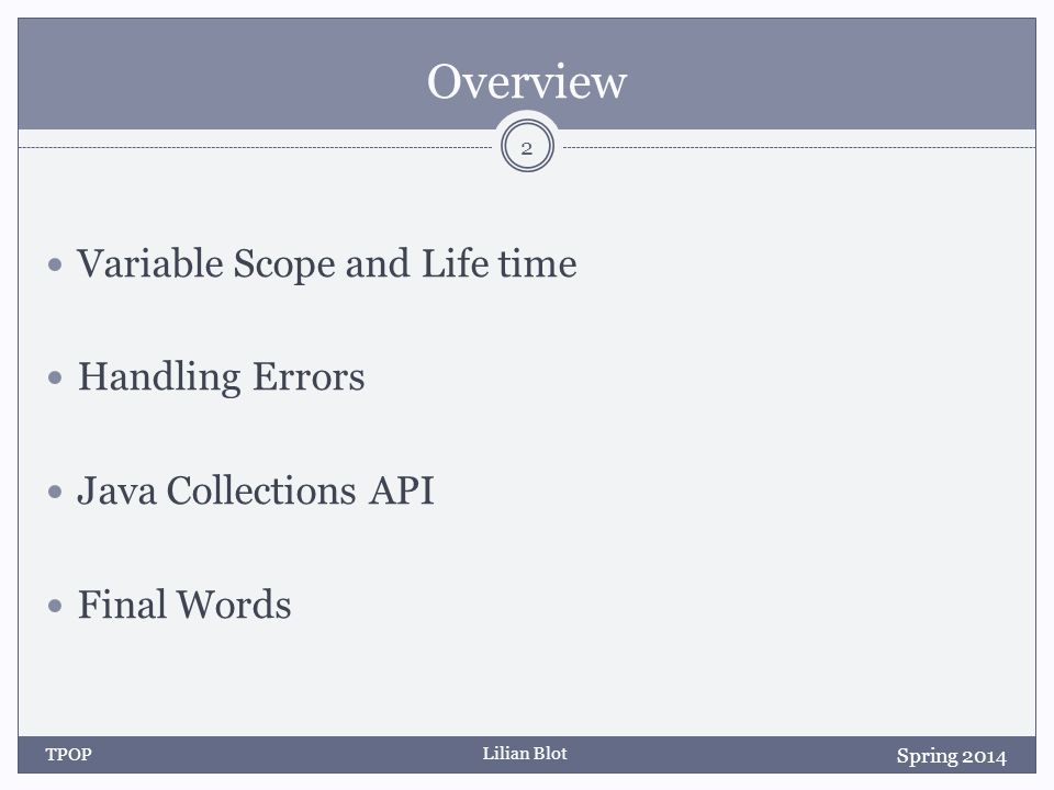 Lilian Blot Overview Variable Scope and Life time Handling Errors Java Collections API Final Words TPOP 2 Spring 2014