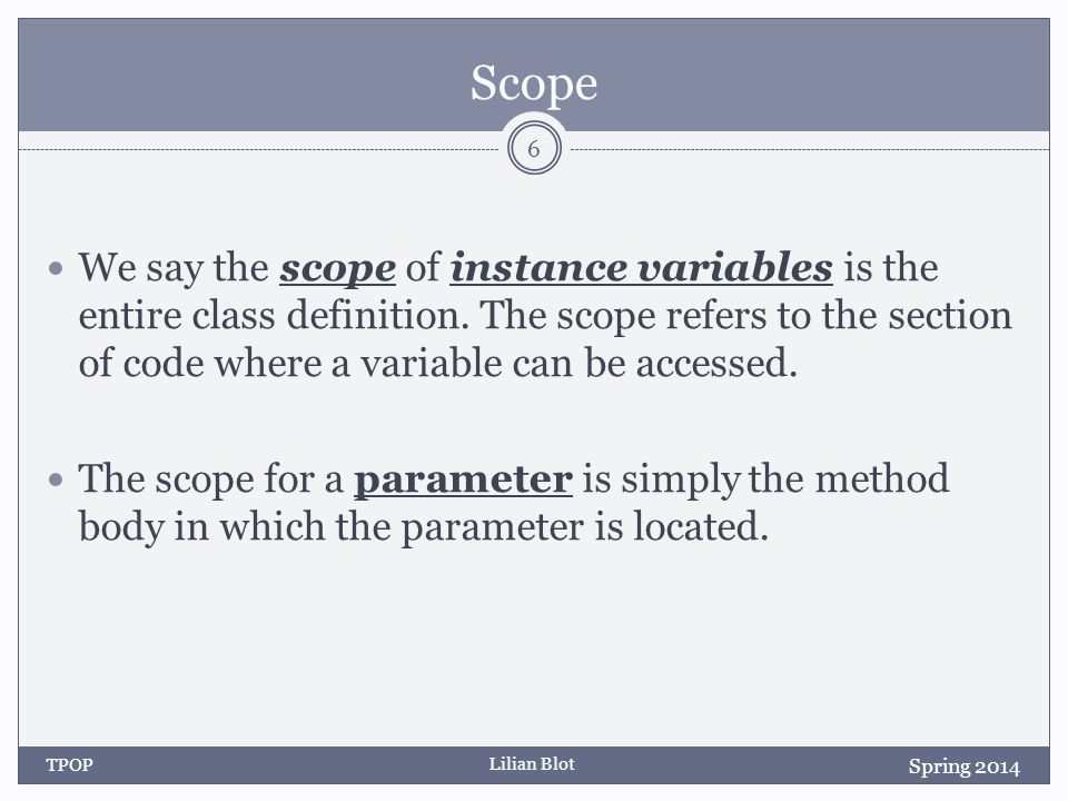 Lilian Blot Scope We say the scope of instance variables is the entire class definition.